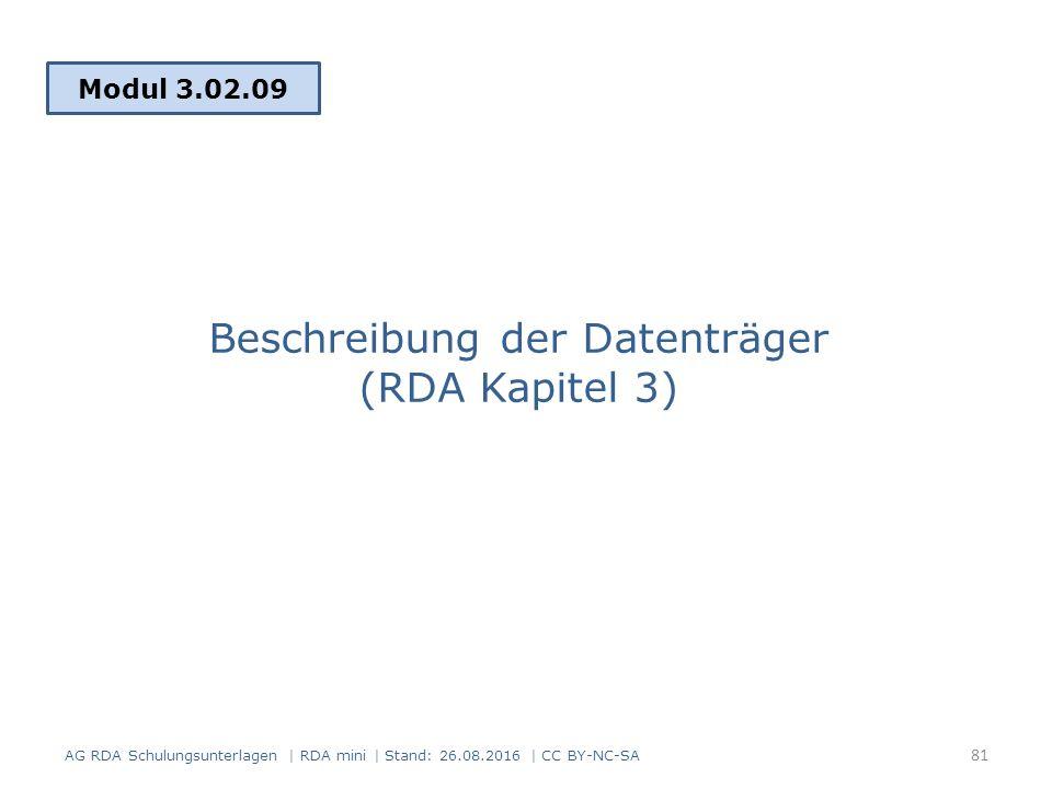 Modul 3.02.09 Beschreibung der Datenträger (RDA Kapitel 3) AG RDA Schulungsunterlagen | RDA mini | Stand: 26.08.2016 | CC BY-NC-SA 81