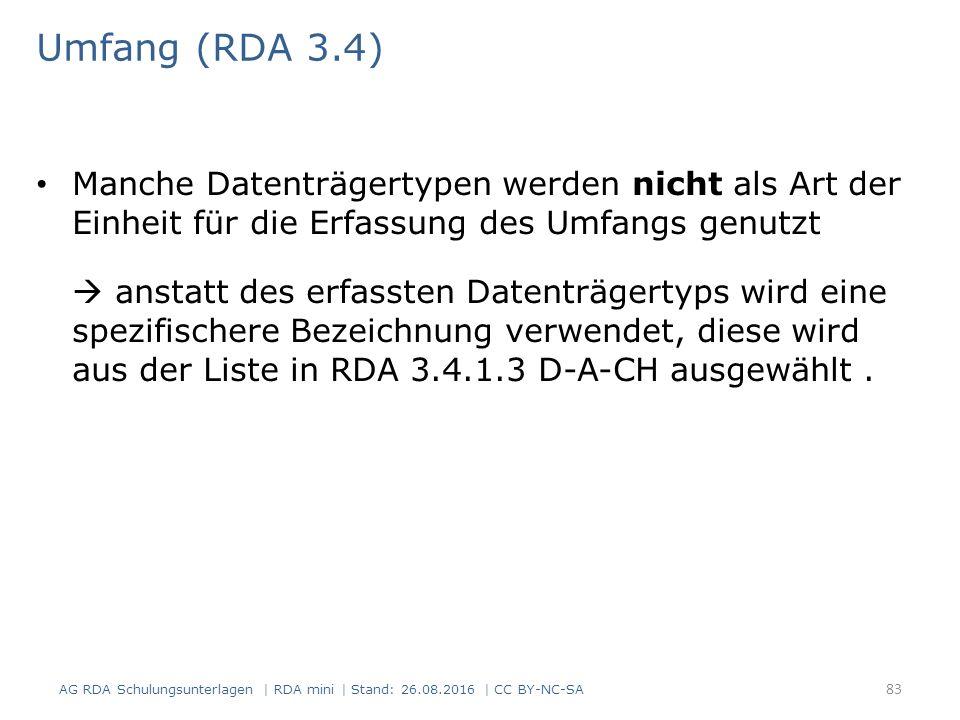 Umfang (RDA 3.4) Manche Datenträgertypen werden nicht als Art der Einheit für die Erfassung des Umfangs genutzt  anstatt des erfassten Datenträgertyps wird eine spezifischere Bezeichnung verwendet, diese wird aus der Liste in RDA 3.4.1.3 D-A-CH ausgewählt.