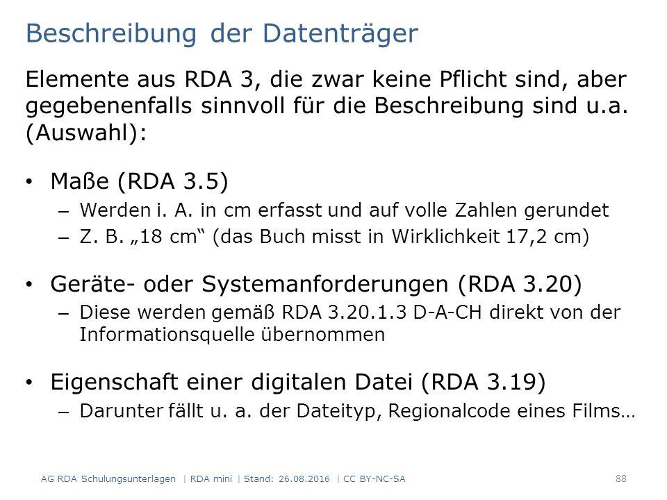 88 Beschreibung der Datenträger Elemente aus RDA 3, die zwar keine Pflicht sind, aber gegebenenfalls sinnvoll für die Beschreibung sind u.a.