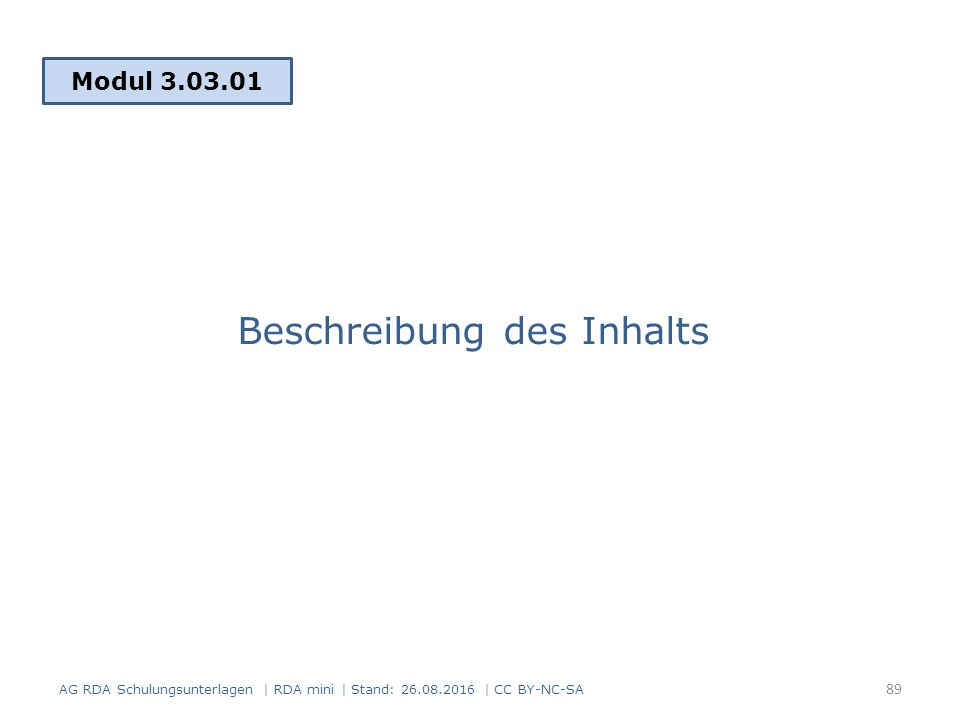 Beschreibung des Inhalts Modul 3.03.01 AG RDA Schulungsunterlagen | RDA mini | Stand: 26.08.2016 | CC BY-NC-SA 89
