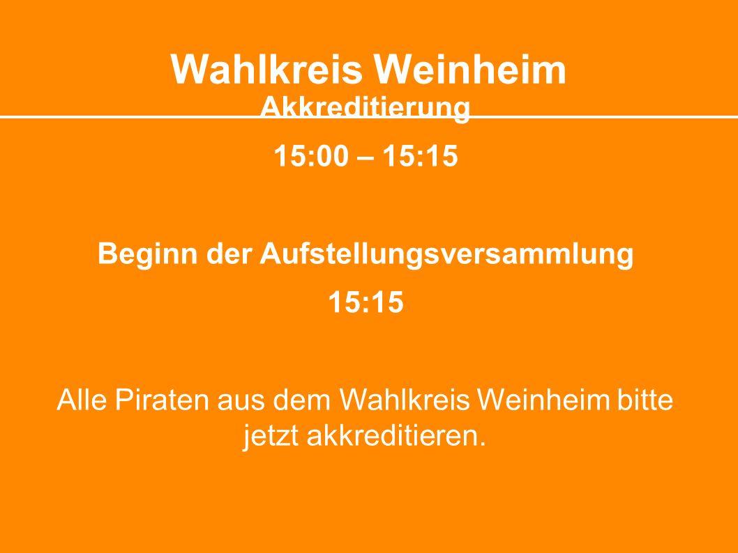 Wahlkreis Weinheim Akkreditierung 15:00 – 15:15 Beginn der Aufstellungsversammlung 15:15 Alle Piraten aus dem Wahlkreis Weinheim bitte jetzt akkreditieren.