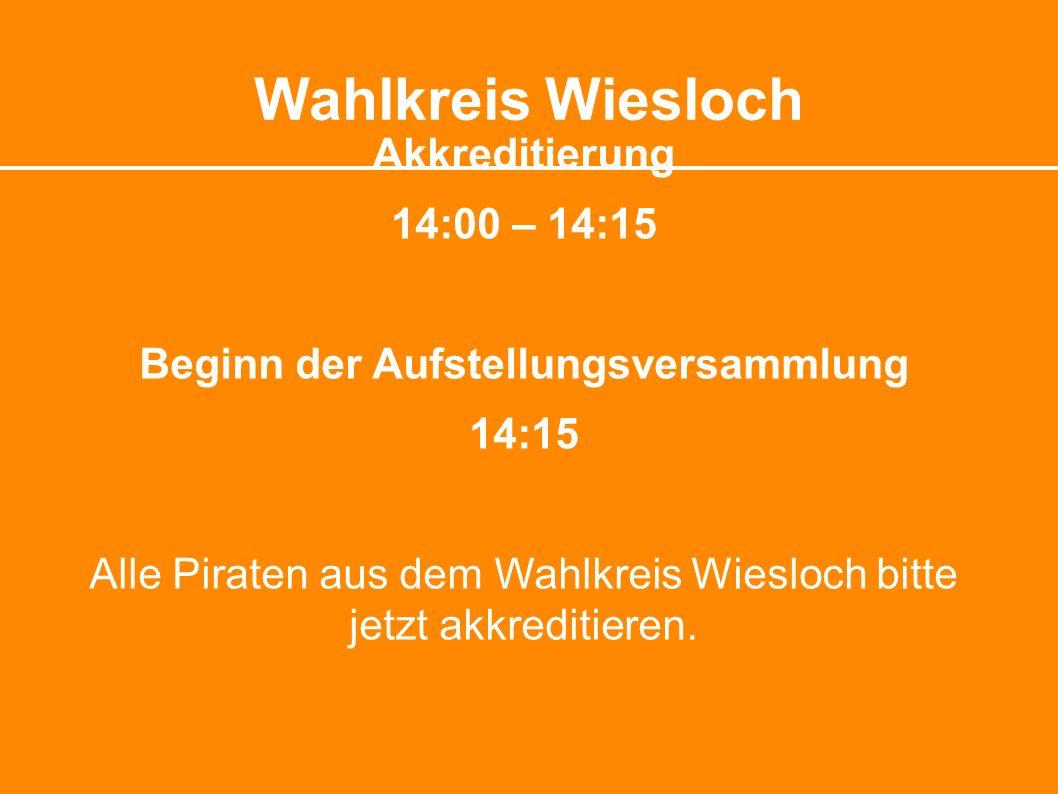 Wahlkreis Wiesloch Akkreditierung 14:00 – 14:15 Beginn der Aufstellungsversammlung 14:15 Alle Piraten aus dem Wahlkreis Wiesloch bitte jetzt akkreditieren.