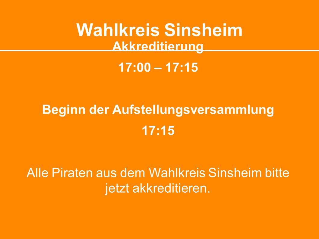 Wahlkreis Sinsheim Akkreditierung 17:00 – 17:15 Beginn der Aufstellungsversammlung 17:15 Alle Piraten aus dem Wahlkreis Sinsheim bitte jetzt akkreditieren.