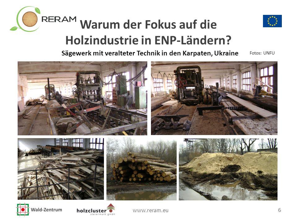 www.reram.eu 6 Warum der Fokus auf die Holzindustrie in ENP-Ländern? Sägewerk mit veralteter Technik in den Karpaten, Ukraine Fotos: UNFU