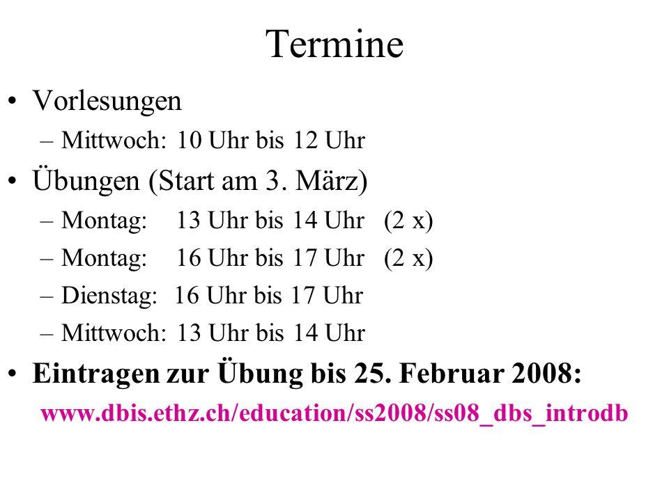 Termine Vorlesungen –Mittwoch: 10 Uhr bis 12 Uhr Übungen (Start am 3. März) –Montag: 13 Uhr bis 14 Uhr (2 x) –Montag: 16 Uhr bis 17 Uhr (2 x) –Diensta