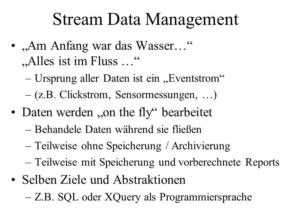 """Stream Data Management """"Am Anfang war das Wasser…"""" """"Alles ist im Fluss …"""" –Ursprung aller Daten ist ein """"Eventstrom"""" –(z.B. Clickstrom, Sensormessunge"""