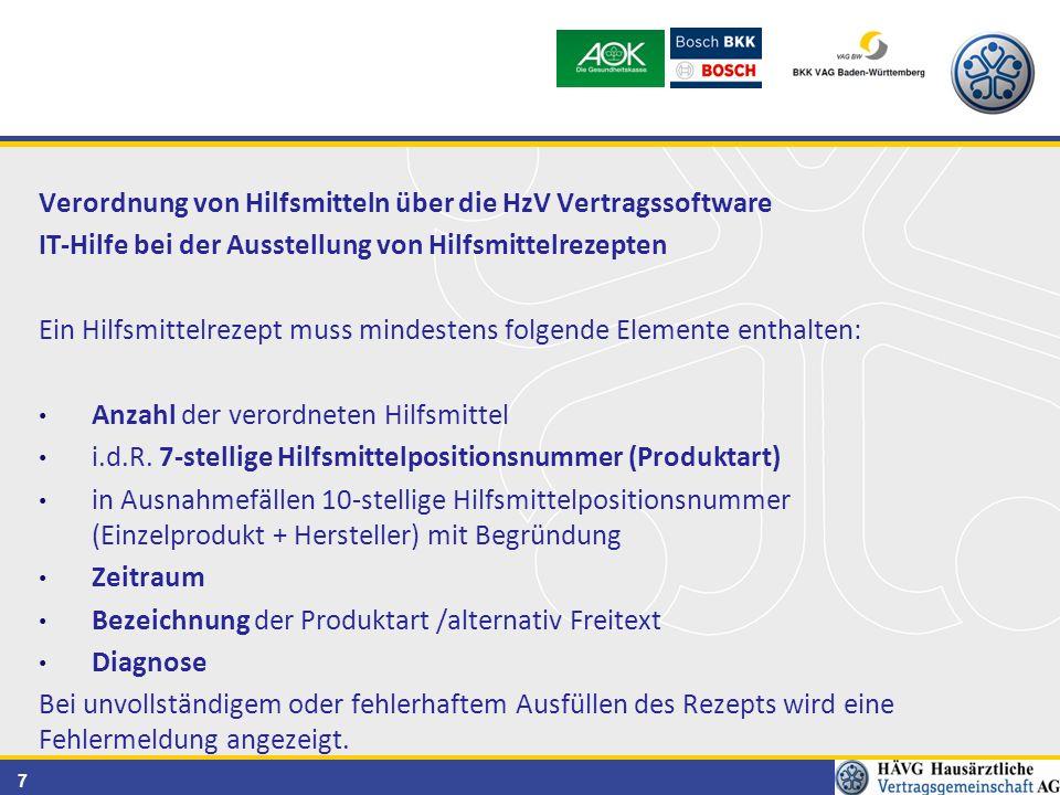 7 Verordnung von Hilfsmitteln über die HzV Vertragssoftware IT-Hilfe bei der Ausstellung von Hilfsmittelrezepten Ein Hilfsmittelrezept muss mindestens folgende Elemente enthalten: Anzahl der verordneten Hilfsmittel i.d.R.