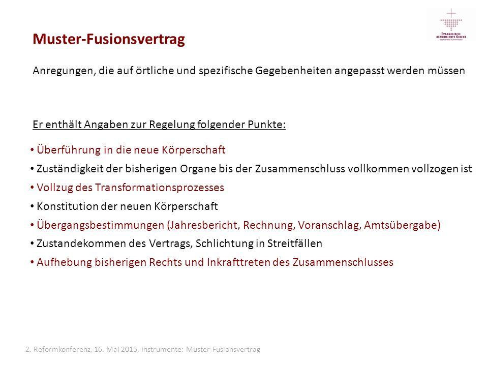 2. Reformkonferenz, 16. Mai 2013, Instrumente: Muster-Fusionsvertrag Muster-Fusionsvertrag Anregungen, die auf örtliche und spezifische Gegebenheiten