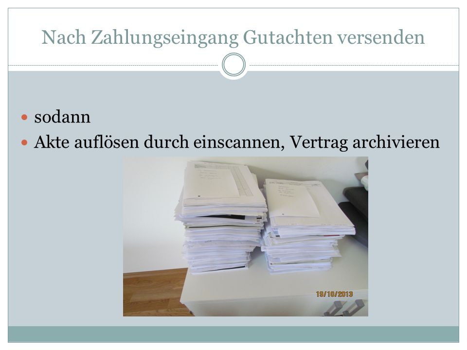 Nach Zahlungseingang Gutachten versenden sodann Akte auflösen durch einscannen, Vertrag archivieren