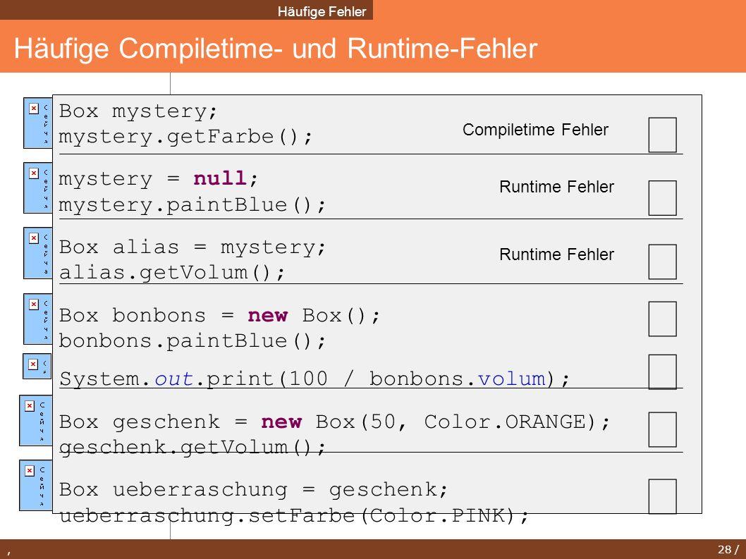 , 28 / Häufige Compiletime- und Runtime-Fehler Häufige Fehler Box mystery; mystery.getFarbe(); mystery = null; mystery.paintBlue(); Box alias = myster