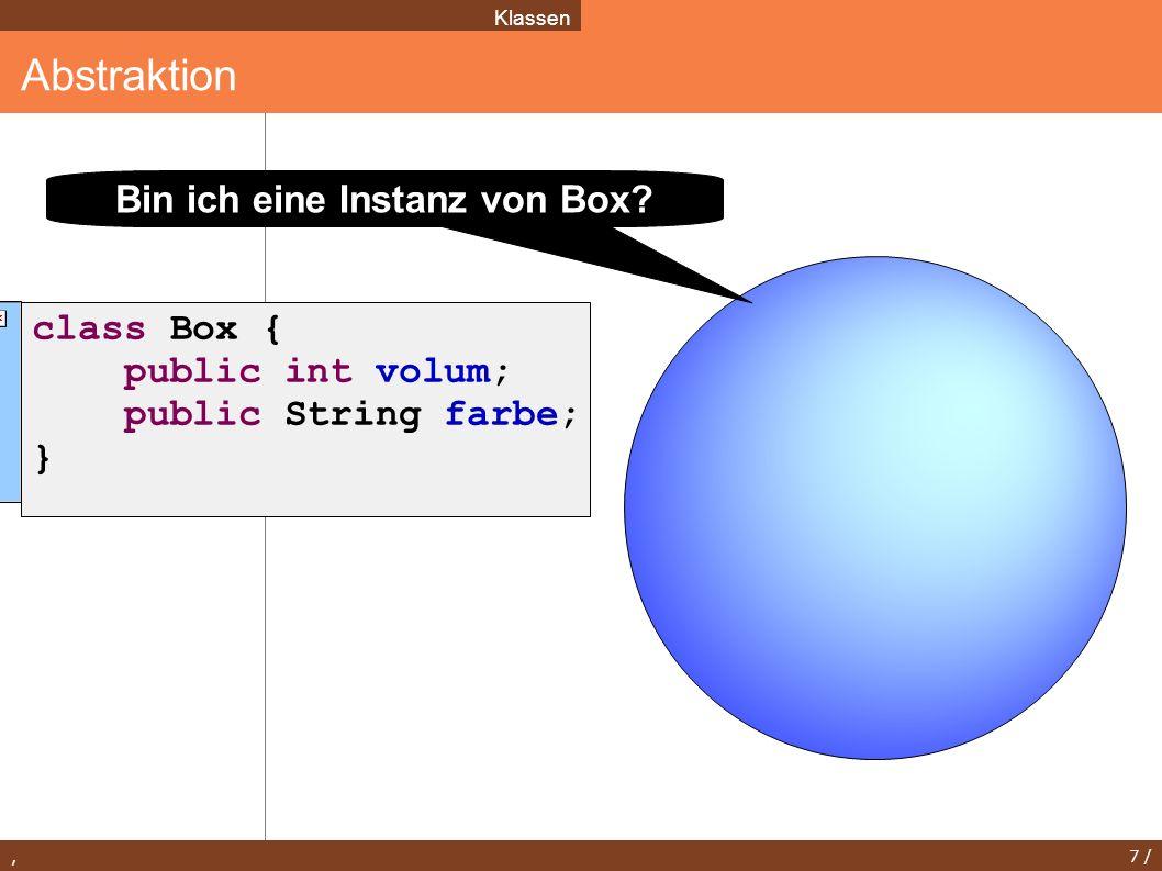 , 8 / Arbeiten mit mehreren Klassen Klassen class Schuh { public Box verpackung ; public int modellNr; public static void main(String[] args) { System.out.println( I love new shoes ); } import java.awt.Color; class Box { public int volum; public Color farbe; } $ javac Schuh.java $ ls Box.class Box.java Schuh.class Schuh.java $ java Schuh