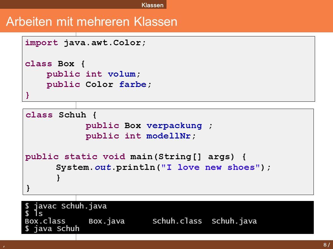 , 8 / Arbeiten mit mehreren Klassen Klassen class Schuh { public Box verpackung ; public int modellNr; public static void main(String[] args) { System