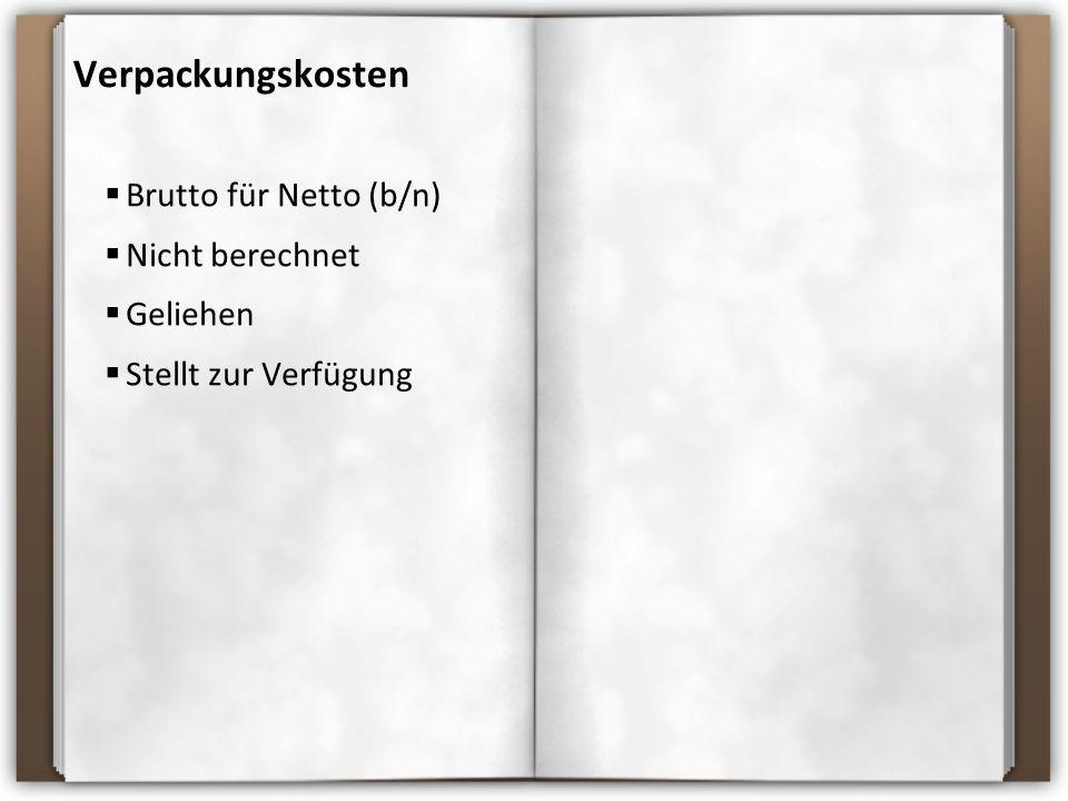 Verpackungskosten  Brutto für Netto (b/n)  Nicht berechnet  Geliehen  Stellt zur Verfügung