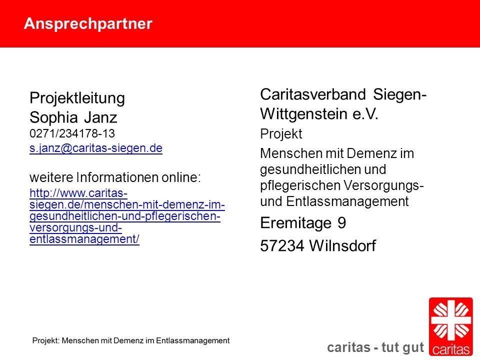 caritas - tut gut Projektleitung Sophia Janz 0271/234178-13 s.janz@caritas-siegen.de weitere Informationen online: http://www.caritas- siegen.de/menschen-mit-demenz-im- gesundheitlichen-und-pflegerischen- versorgungs-und- entlassmanagement/ Caritasverband Siegen- Wittgenstein e.V.