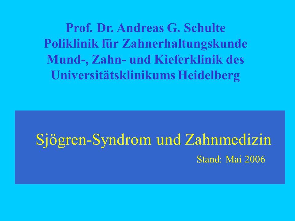 Sjögren-Syndrom und Zahnmedizin Stand: Mai 2006 Prof. Dr. Andreas G. Schulte Poliklinik für Zahnerhaltungskunde Mund-, Zahn- und Kieferklinik des Univ