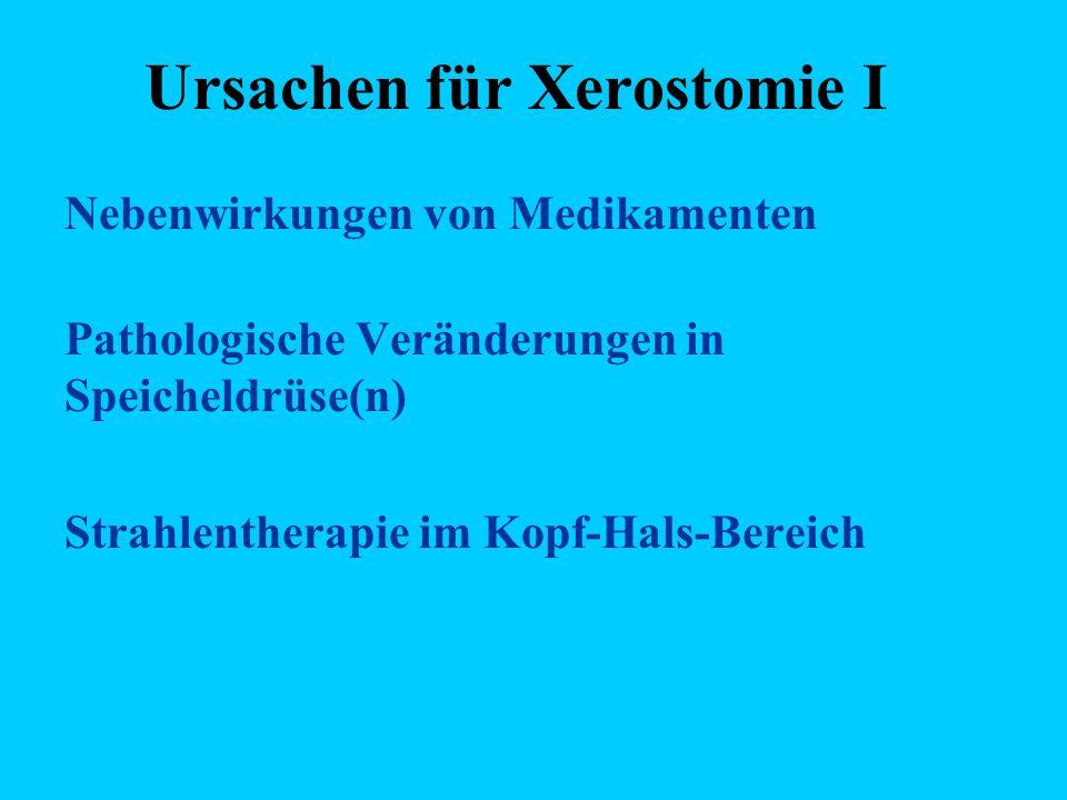 Ursachen für Xerostomie I Nebenwirkungen von Medikamenten Pathologische Veränderungen in Speicheldrüse(n) Strahlentherapie im Kopf-Hals-Bereich Beachte Speichelviskosität!