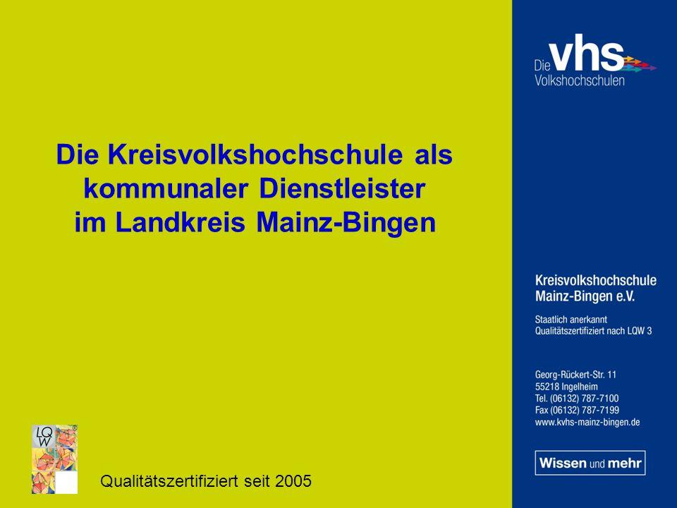 Die Kreisvolkshochschule als kommunaler Dienstleister im Landkreis Mainz-Bingen Qualitätszertifiziert seit 2005
