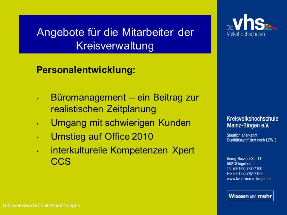 Personalentwicklung: Büromanagement – ein Beitrag zur realistischen Zeitplanung Umgang mit schwierigen Kunden Umstieg auf Office 2010 interkulturelle Kompetenzen Xpert CCS Angebote für die Mitarbeiter der Kreisverwaltung Kreisvolkshochschule Mainz-Bingen