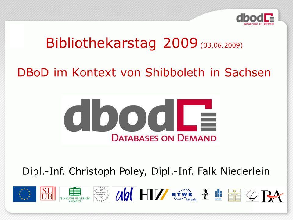 1 Bibliothekarstag 2009 (03.06.2009) DBoD im Kontext von Shibboleth in Sachsen Dipl.-Inf.
