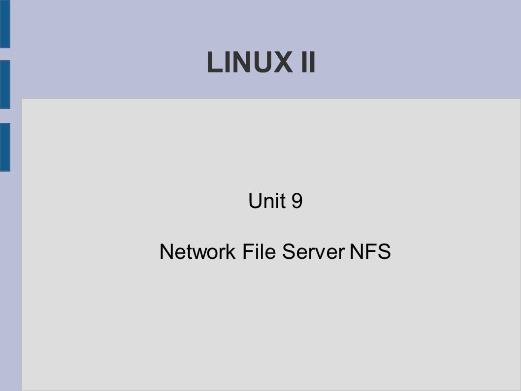 LINUX II Unit 9 Network File Server NFS