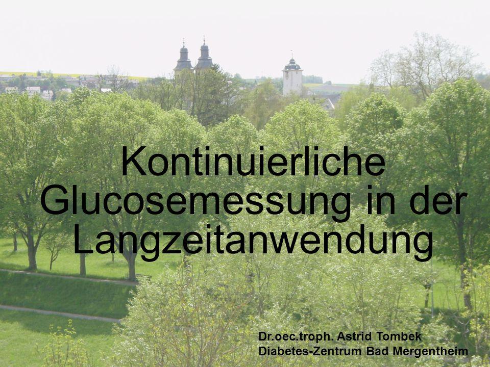 Kontinuierliche Glucosemessung in der Langzeitanwendung Dr.oec.troph. Astrid Tombek Diabetes-Zentrum Bad Mergentheim