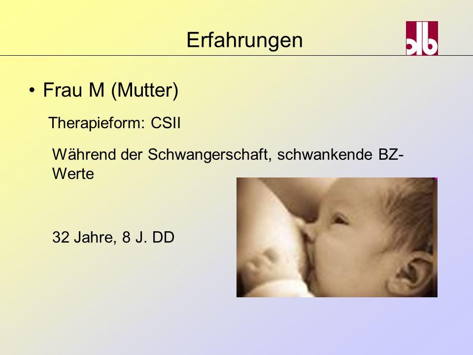 Erfahrungen Frau M (Mutter) Therapieform: CSII Während der Schwangerschaft, schwankende BZ- Werte 32 Jahre, 8 J. DD