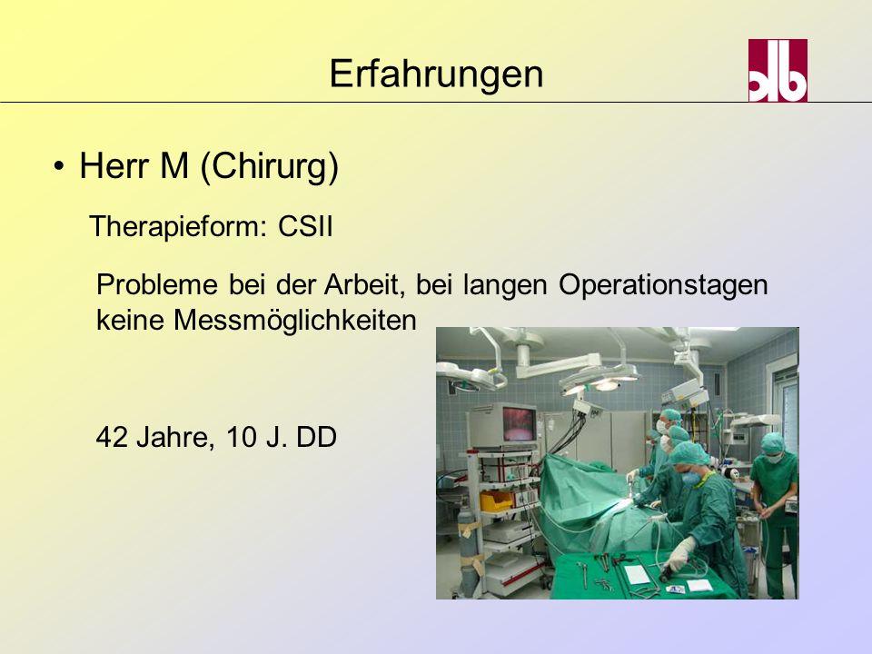Erfahrungen Herr M (Chirurg) Therapieform: CSII Probleme bei der Arbeit, bei langen Operationstagen keine Messmöglichkeiten 42 Jahre, 10 J. DD