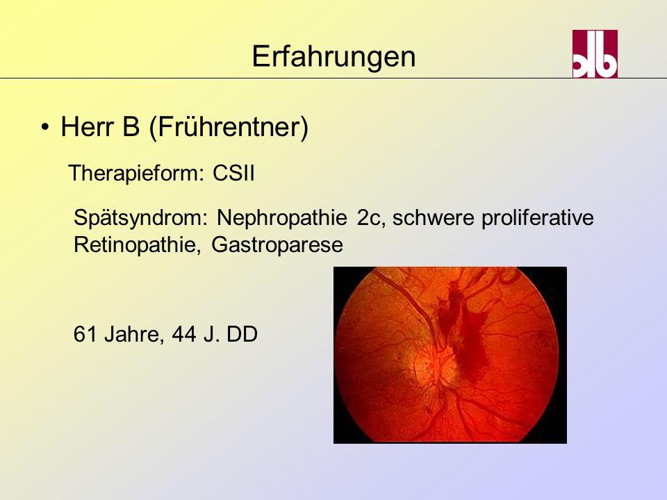 Erfahrungen Herr B (Frührentner) Therapieform: CSII Spätsyndrom: Nephropathie 2c, schwere proliferative Retinopathie, Gastroparese 61 Jahre, 44 J. DD