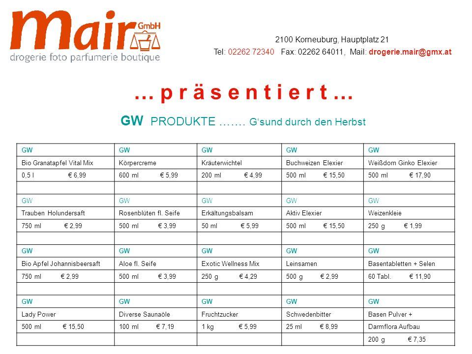 2100 Korneuburg, Hauptplatz 21 Tel: 02262 72340, Fax: 02262 64011, Mail: drogerie.mair@gmx.at … p r ä s e n t i e r t … HERBST / WINTER KOLLEKTION 2009