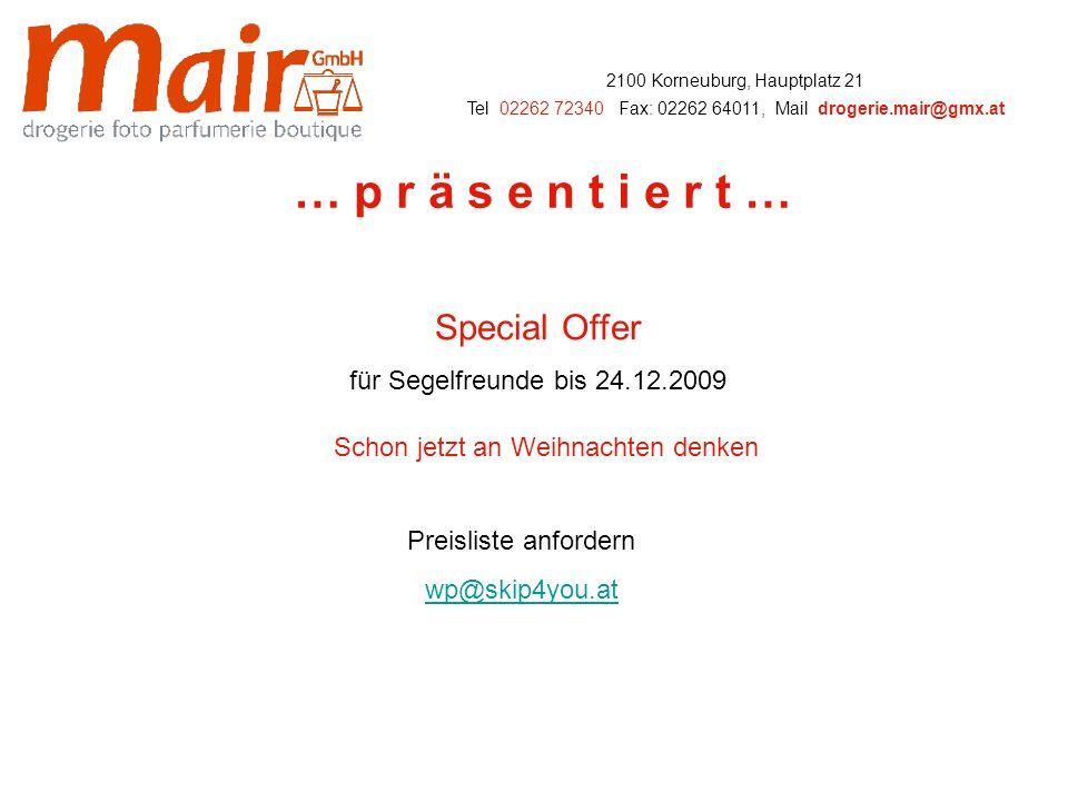 2100 Korneuburg, Hauptplatz 21 Tel: 02262 72340, Fax: 02262 64011, Mail: drogerie.mair@gmx.at … p r ä s e n t i e r t … Schon jetzt an Weihnachten denken Special Offer für Segelfreunde bis 24.12.2009 Preisliste anfordern wp@skip4you.at