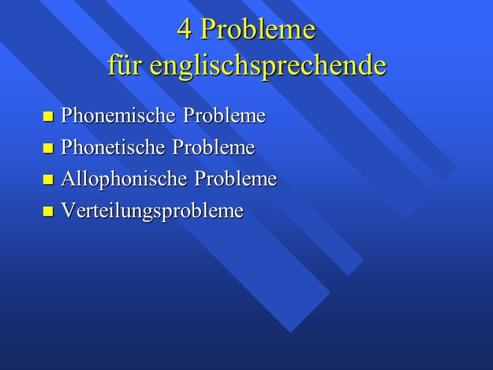 4 Probleme für englischsprechende Phonemische Probleme Phonemische Probleme Phonetische Probleme Phonetische Probleme Allophonische Probleme Allophonische Probleme Verteilungsprobleme Verteilungsprobleme