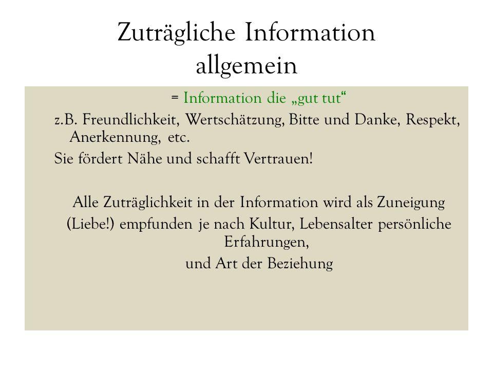 """Zuträgliche Information allgemein = Information die """"gut tut"""" z.B. Freundlichkeit, Wertschätzung, Bitte und Danke, Respekt, Anerkennung, etc. Sie förd"""