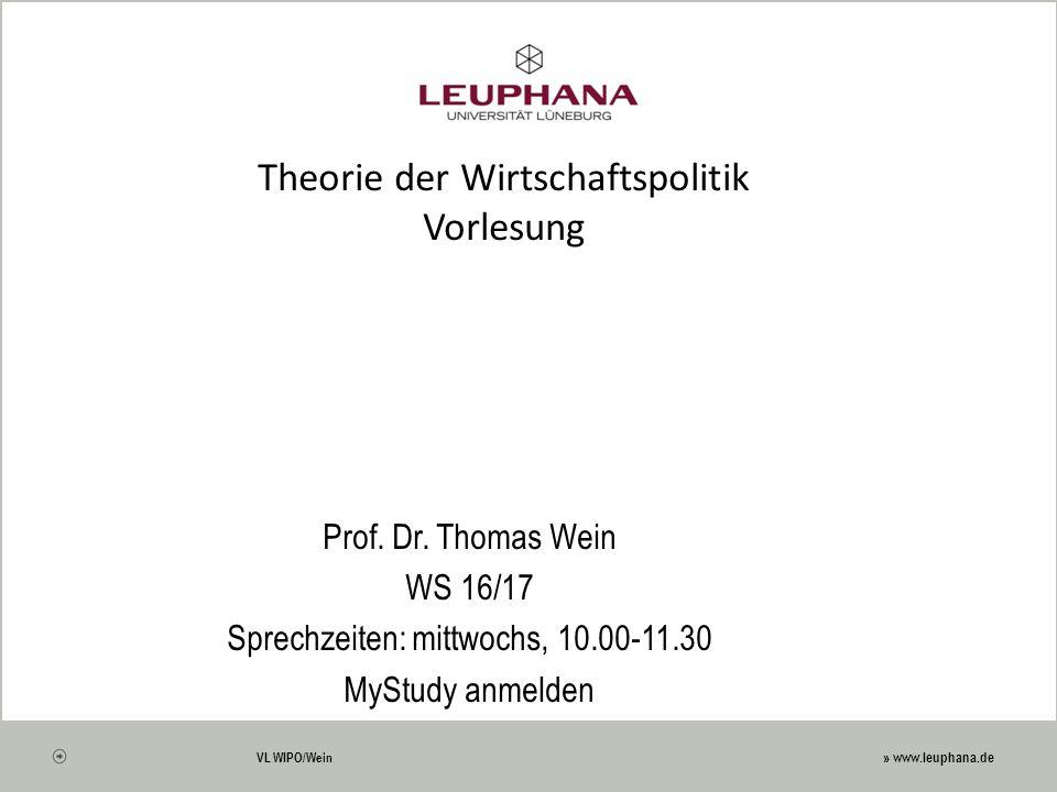 » www.leuphana.de VL WIPO/Wein Theorie der Wirtschaftspolitik Vorlesung Prof.