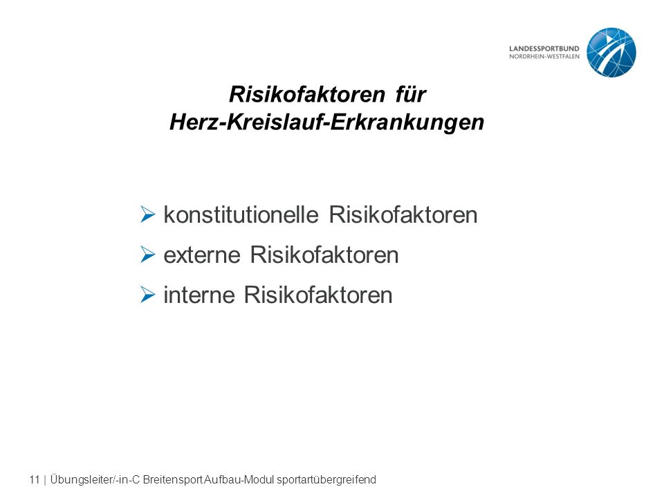 11 | Übungsleiter/-in-C Breitensport Aufbau-Modul sportartübergreifend Risikofaktoren für Herz-Kreislauf-Erkrankungen  konstitutionelle Risikofaktoren  externe Risikofaktoren  interne Risikofaktoren