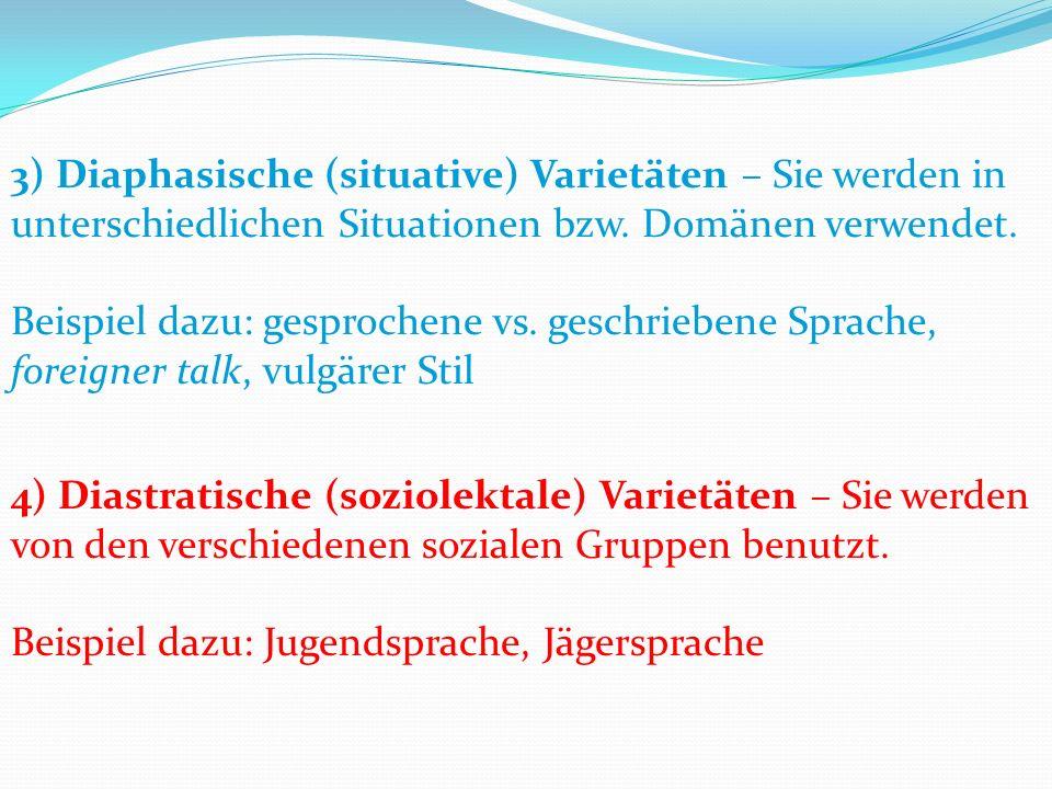 3) Diaphasische (situative) Varietäten – Sie werden in unterschiedlichen Situationen bzw.