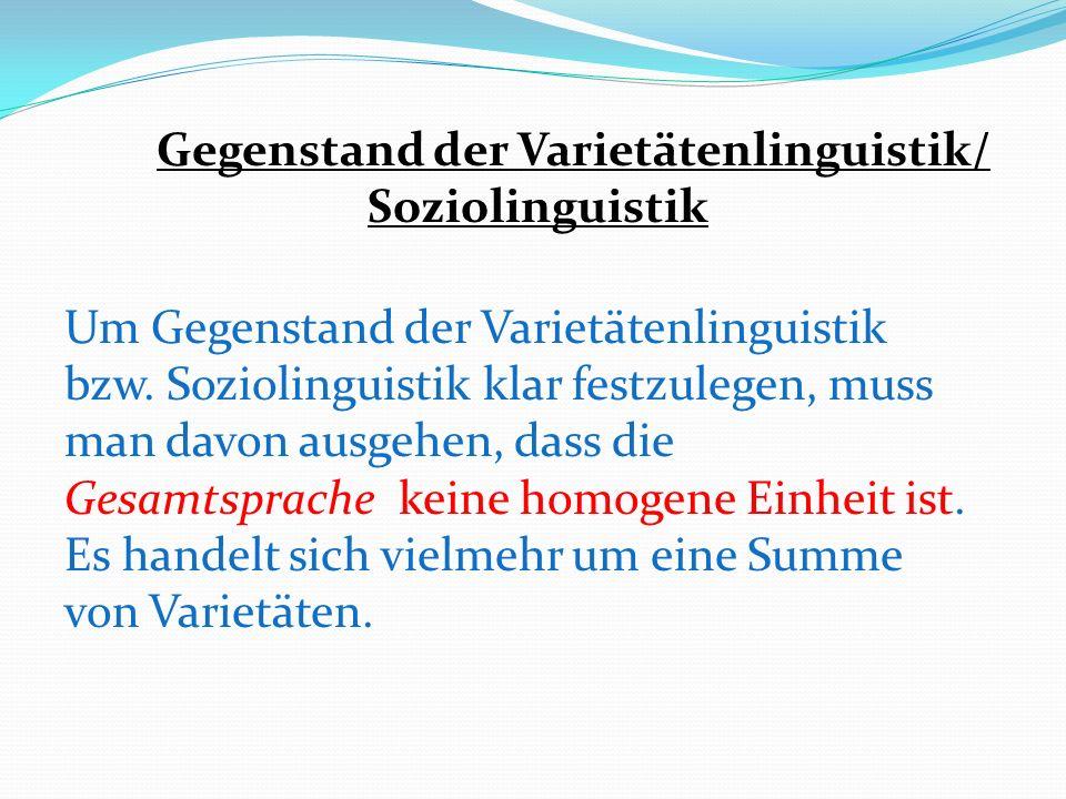 Man hat einen systematischen Ansatz, das sogenannte soziolinguistische Varietätenmodell, das Gegenstand der Varietätenlinguistik darstellt, entwickelt um differenziertes Sprachverhalten von Sprechern analysieren und beschreiben zu können.