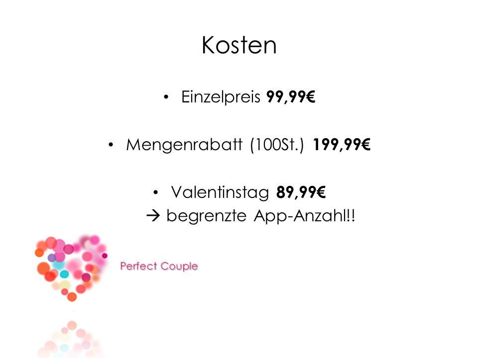 Kosten Einzelpreis 99,99€ Mengenrabatt (100St.) 199,99€ Valentinstag 89,99€  begrenzte App-Anzahl!.