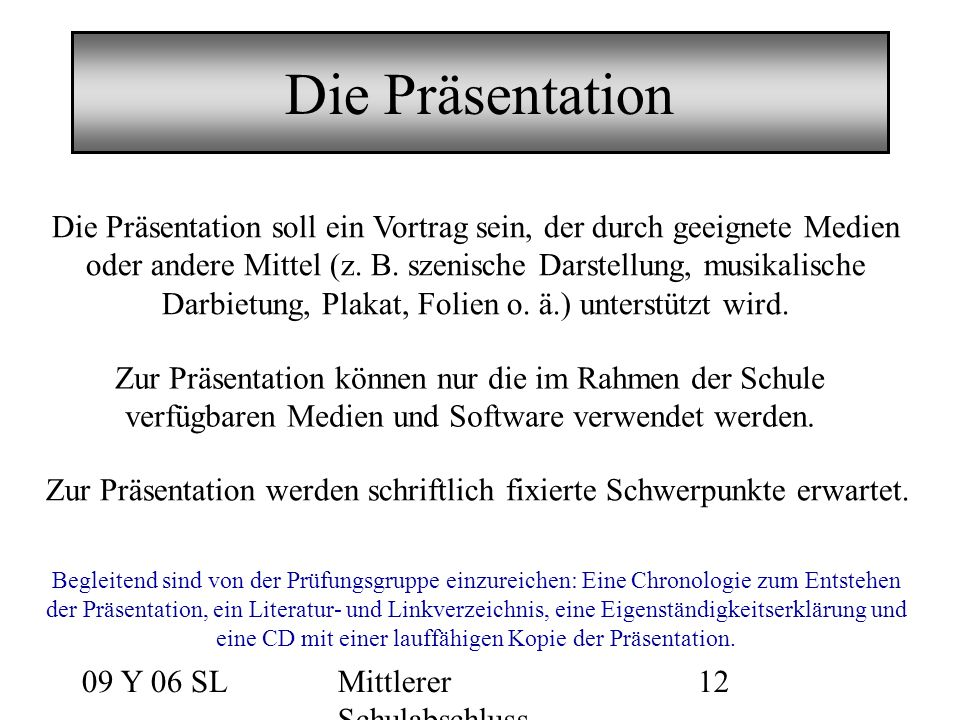 09 Y 06 SLMittlerer Schulabschluss 12 Die Präsentation Zur Präsentation können nur die im Rahmen der Schule verfügbaren Medien und Software verwendet