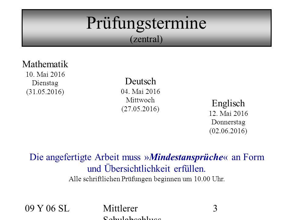 09 Y 06 SLMittlerer Schulabschluss 3 Prüfungstermine (zentral) Mathematik 10. Mai 2016 Dienstag (31.05.2016) Deutsch 04. Mai 2016 Mittwoch (27.05.2016