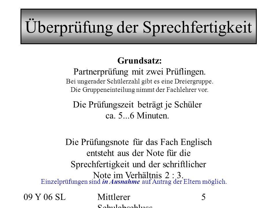 09 Y 06 SLMittlerer Schulabschluss 5 Überprüfung der Sprechfertigkeit Grundsatz: Partnerprüfung mit zwei Prüflingen. Bei ungerader Schülerzahl gibt es