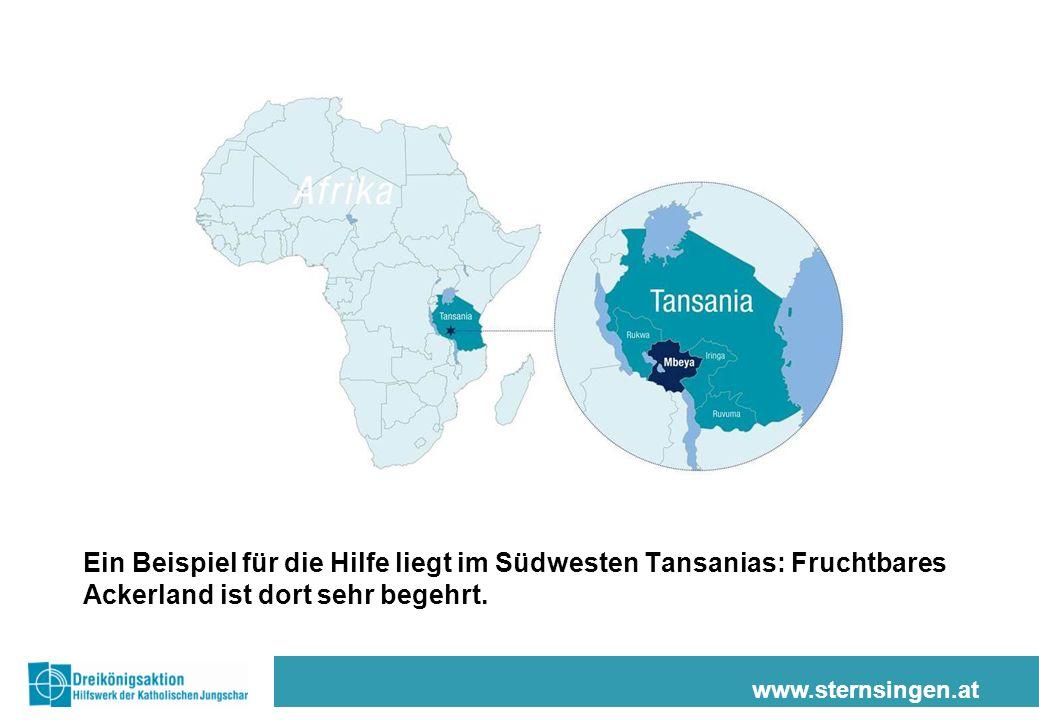 www.sternsingen.at Ein Beispiel für die Hilfe liegt im Südwesten Tansanias: Fruchtbares Ackerland ist dort sehr begehrt.