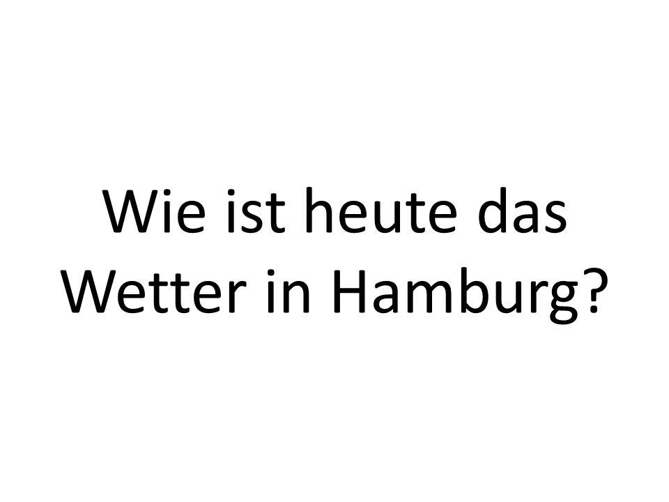 Wie ist heute das Wetter in Hamburg?