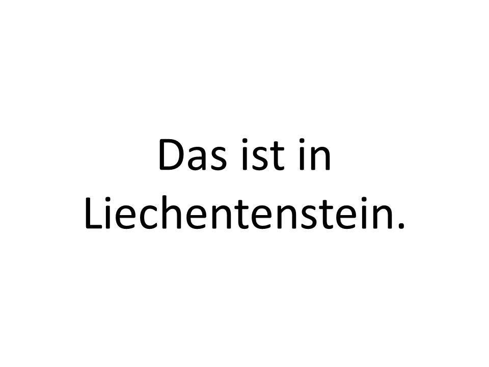 Das ist in Liechentenstein.