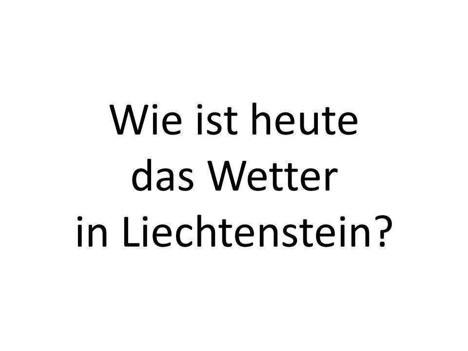 Wie ist heute das Wetter in Liechtenstein