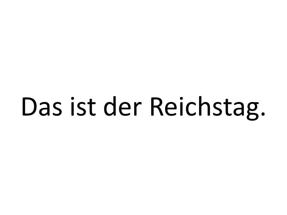 Das ist der Reichstag.