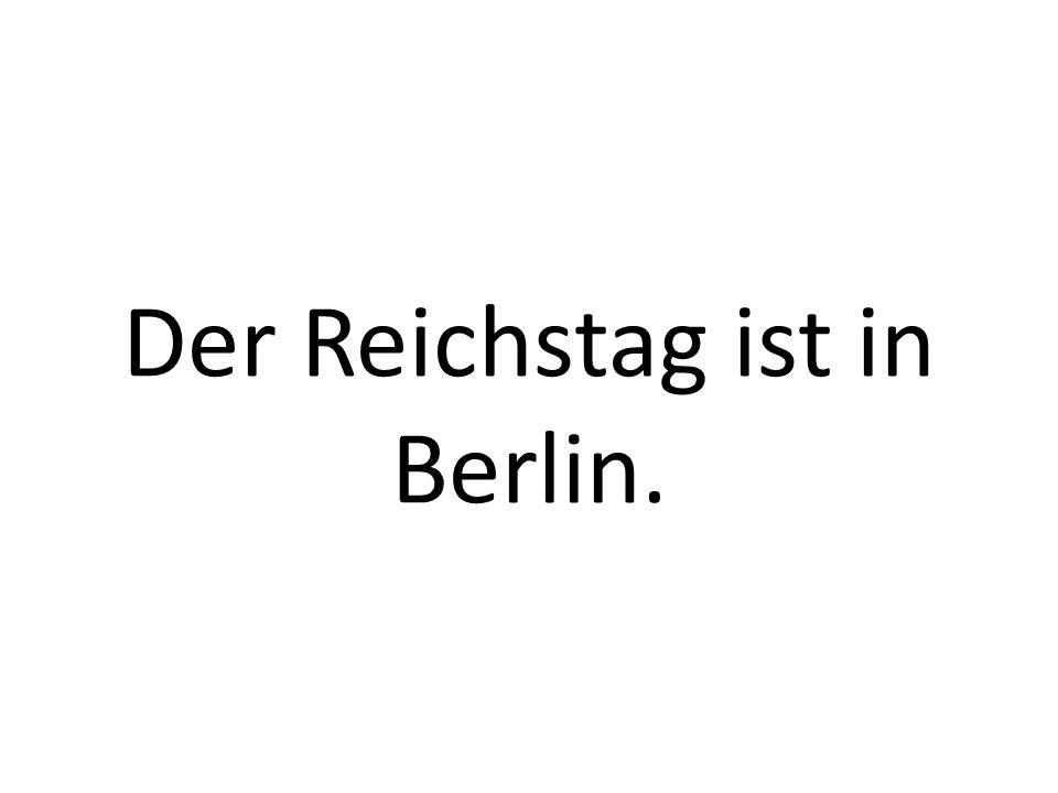 Der Reichstag ist in Berlin.