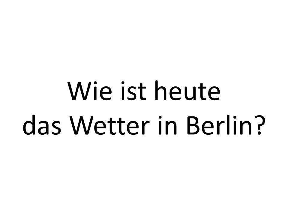 Wie ist heute das Wetter in Berlin