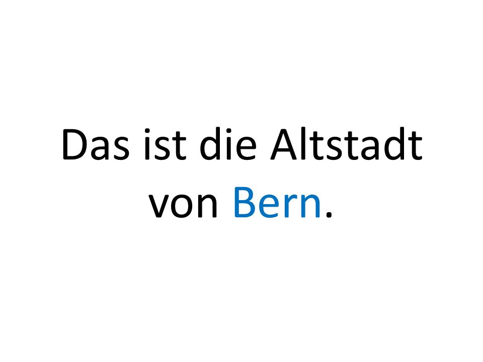 Das ist die Altstadt von Bern.