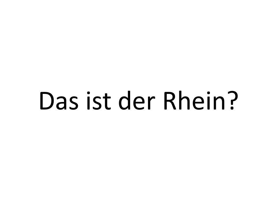 Das ist der Rhein?