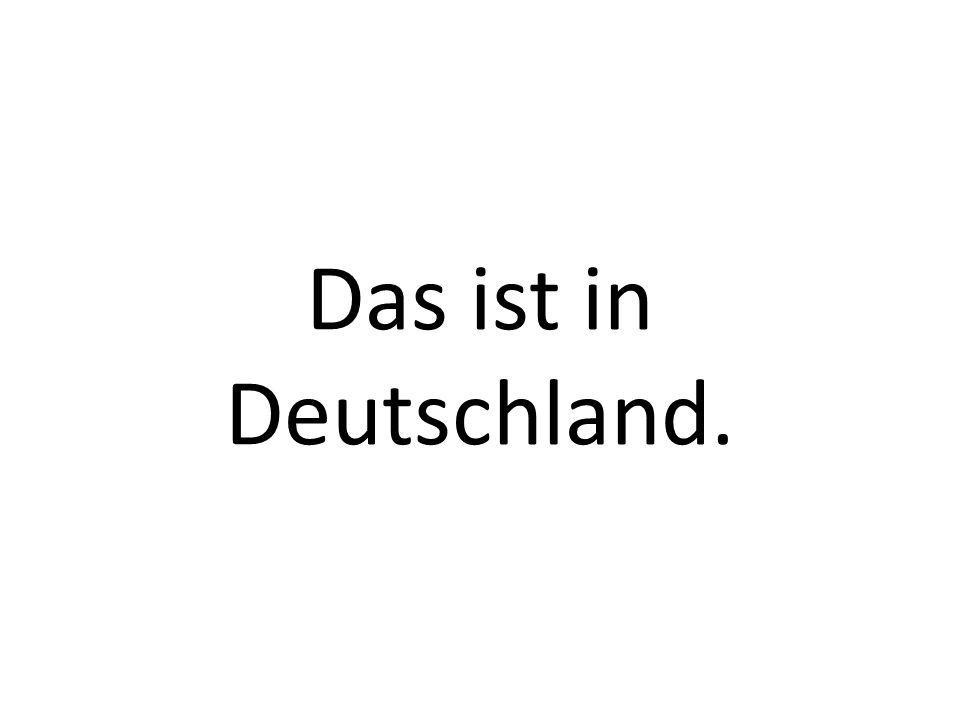 Das ist in Deutschland.